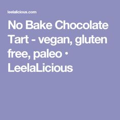 No Bake Chocolate Tart - vegan, gluten free, paleo • LeelaLicious