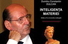 Inteligenta materiei de Constantin Dulca .    O carte pe care am citit-o acum vreo 10 ani . Foarte grea de citit  dar foarte frumoasa !