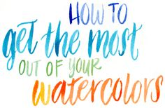 Getting the Most Out of Your Watercolors