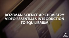Best AP Chemistry Review Videos: Bozeman Science AP Chemistry Video Essentials Introduction to Equilibrium (#62-64) http://45.55.58.124/blog/bozeman-science-ap-chemistry-video-essentials-introduction-to-equilibrium/