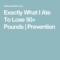 Exactly What I Ate To Lose 50+ Pounds | Prevention