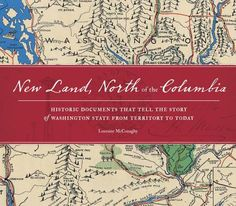 New Land, North of the Columbia: Historic Documents That Tell the Story of Washington State from Territory to Today by Lorraine McConaghy. Silver Award winner in the Historical/Biographical book category