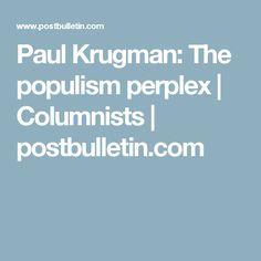 Paul Krugman: The populism perplex | Columnists | postbulletin.com