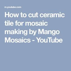How to cut ceramic tile for mosaic making by Mango Mosaics - YouTube