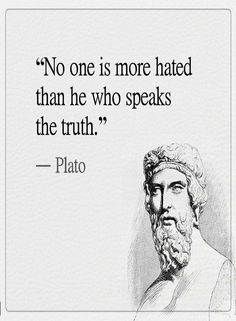 Quotes No one is more hated than he who speaks the truth.