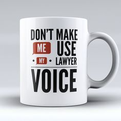 "Limited Edition - ""Don't Make Me Use My Lawyer Voice"" 11oz Mug"