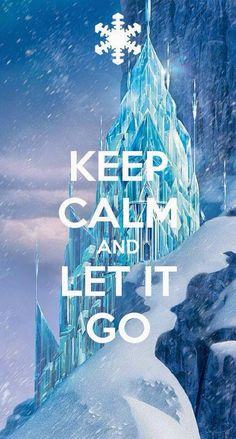 Keep Calm and Let It Go Keep Calm Quotes