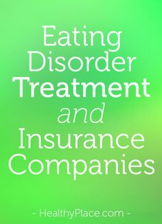 Try getting insurance companies to pay for eating disorder treatment. It's a battle. Eating disorder blogger writes to insurance companies asking why that is.   www.HealthyPlace.com