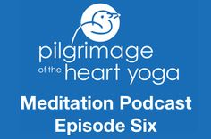 Pilgrimage Yoga Online » Pilgrimage of the Heart Meditation Podcast E06