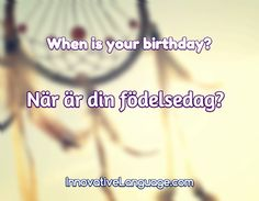 När är din födelsedag? is When is your birthday? in Swedish. Click here to get FREE audio by a native speaker: http://www.swedishpod101.com/swedish-vocabulary-lists/top-15-questions-you-should-know-for-conversations #Swedish #learnSwedish #Swedishpod101 #sweden