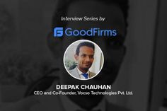 A glimpse of an interview with Deepak Chauhan, CEO and Co-Founder of VOCSO Technologies by GoodFirms.