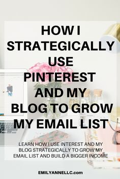 Click here to learn how I strategically use Pinterest and my blog to grow my email list and how you can to!