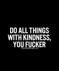 Do it with kindness.
