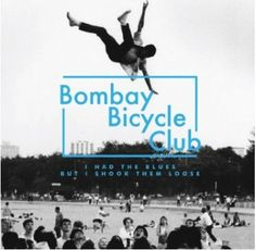 """""""I Had the Blues But I Shook Them Loose"""" - Bombay Bicycle Club"""