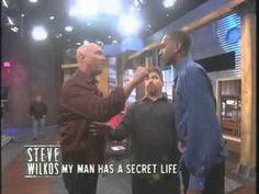 My man has a secret life the steve wilkos show.