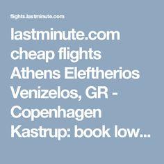 lastminute.com cheap flights Athens Eleftherios Venizelos, GR - Copenhagen Kastrup: book low cost airline tickets & cheap airfares
