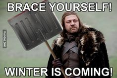 Brace Yourself... Winter is Coming!