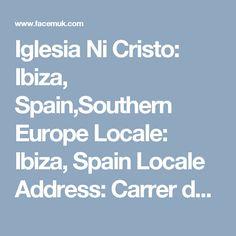 Iglesia Ni Cristo: Ibiza, Spain,Southern Europe  Locale:  Ibiza, Spain  Locale Address:  Carrer del Music Fermi Mari No. 30,Ibiza 07800.Spai...