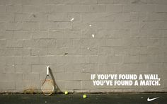 Nike Tennis 2013: If you've found a wall, you've found a match. No excuses. -- I grew up practicing with a wall! :)