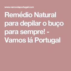 Remédio Natural para depilar o buço para sempre! - Vamos lá Portugal