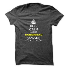 Keep Calm and Let CARBONNEAU Handle it #name #tshirts #CARBONNEAU #gift #ideas #Popular #Everything #Videos #Shop #Animals #pets #Architecture #Art #Cars #motorcycles #Celebrities #DIY #crafts #Design #Education #Entertainment #Food #drink #Gardening #Geek #Hair #beauty #Health #fitness #History #Holidays #events #Home decor #Humor #Illustrations #posters #Kids #parenting #Men #Outdoors #Photography #Products #Quotes #Science #nature #Sports #Tattoos #Technology #Travel #Weddings #Women