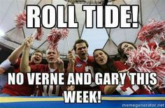 Roll Tide! If you didn't know Verne & Gary suck