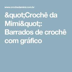 """""""Crochê da Mimi"""": Barrados de crochê com gráfico"""
