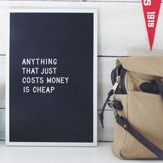 Anything that just costs money is cheap. - John Steinbeck