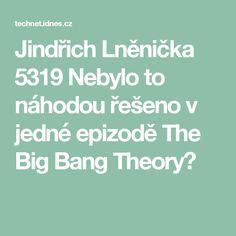 Jindřich Lněnička 5319  Nebylo to náhodou řešeno v jedné epizodě The Big Bang Theory?