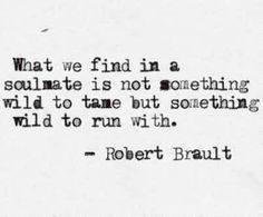 what-we-find-in-a-soulmate-is-not-something-wild-to-tame-but-something-wild-to-run-with-6.jpg (403×333)