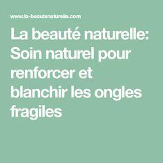 La beauté naturelle: Soin naturel pour renforcer et blanchir les ongles fragiles