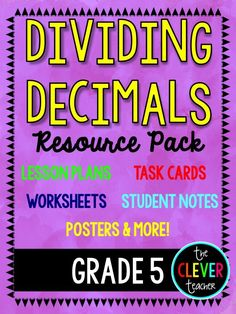 Dividing Decimals Resource Pack (5th grade): 2 lesson plans, 2 note-taking pages, worksheets for independent practice, posters, a quiz, and 32 task cards ($).
