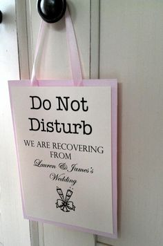 Do Not Disturb signs for the guests the morning after the wedding OR for us girls after the bachelorette party! So cute!!