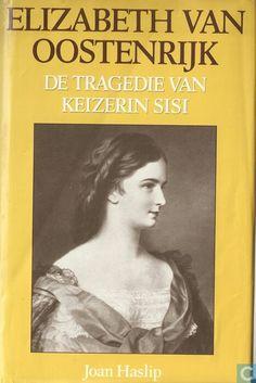 Elizabeth van Oostenrijk, de tragedie van keizerin Sisi - Joan Haslip