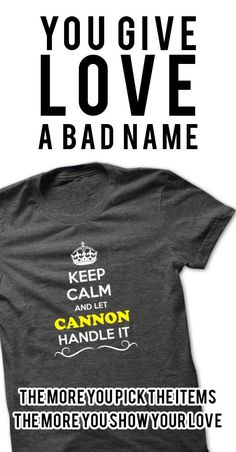 Hey, if you are CANNON, then this shirt is for you. Let others just keep calm while you are handling it. It can be a great gift too.