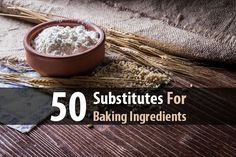 If there has been a disaster and you've decided to bug in, you may need some baking substitutes. Here are 50 substitutes for baking ingredients.
