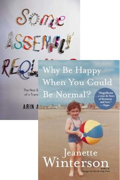 For another memoir about identity, try WHY BE HAPPY WHEN YOU COULD BE NORMAL?
