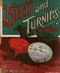 Beets like to fox-trot with turnips.  Everybody knows this. sheet music