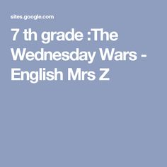 7 th grade :The Wednesday Wars - English Mrs Z