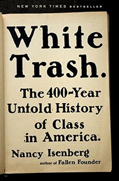 White Trash: The 400-Year Untold History of Class in Amer... https://www.amazon.com/dp/0670785970/ref=cm_sw_r_pi_dp_x_I.lpybABPAD09