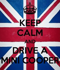 Google Image Result for http://sd.keepcalm-o-matic.co.uk/i/keep-calm-and-drive-a-mini-cooper-2.png