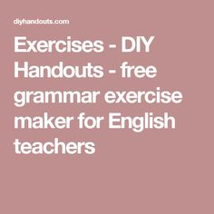 Exercises - DIY Handouts - free grammar exercise maker for English teachers