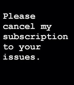 Please cancel my subscription…yes!!!