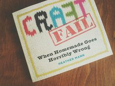 """CraftFail: """"You don't need to be a crafter or baker to appreciate the fails, nor to laugh along. And you really will laugh."""""""