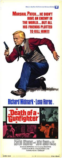 Death of a Gunfighter (1969)Stars: Richard Widmark, Lena Horne, Carroll O'Connor, David Opatoshu, Kent Smith, Jacqueline Scott, Morgan Woodward, Dub Taylor, John Saxon, Michael McGreevey, Royal Dano, Kathleen Freeman ~ Directors: Don Siegel,  Robert Totten