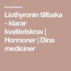 Liothyronin tillbaka - klarar kvalitetskrav | Hormoner | Dina mediciner