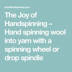 The Joy of Handspinning – Hand spinning wool into yarn with a spinning wheel or drop spindle