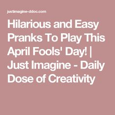 Hilarious and Easy Pranks To Play This April Fools' Day! | Just Imagine - Daily Dose of Creativity