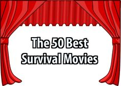 These are, in my opinion, the 50 best survival movies (that I've actually seen). They're in alphabetical order.