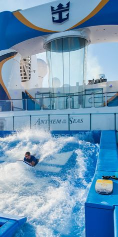 Anthem of the Seas   Who says you need a beach to get your surf on? Get over to the Flow Rider, grab a board, and proceed to boogie.